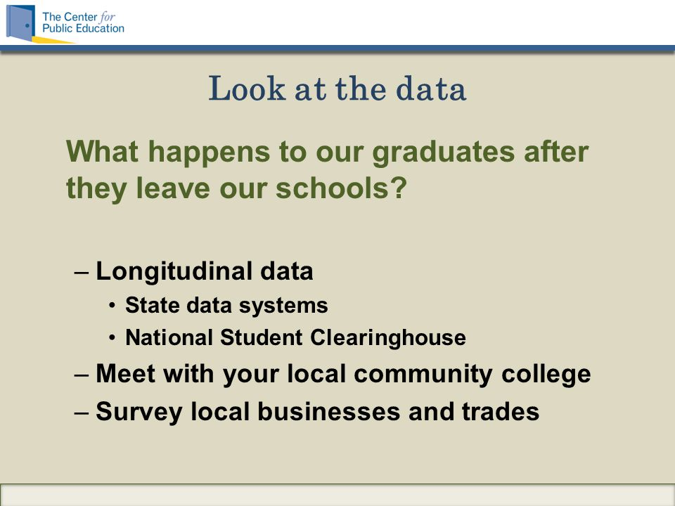 Look at the data What happens to our graduates after they leave our schools.
