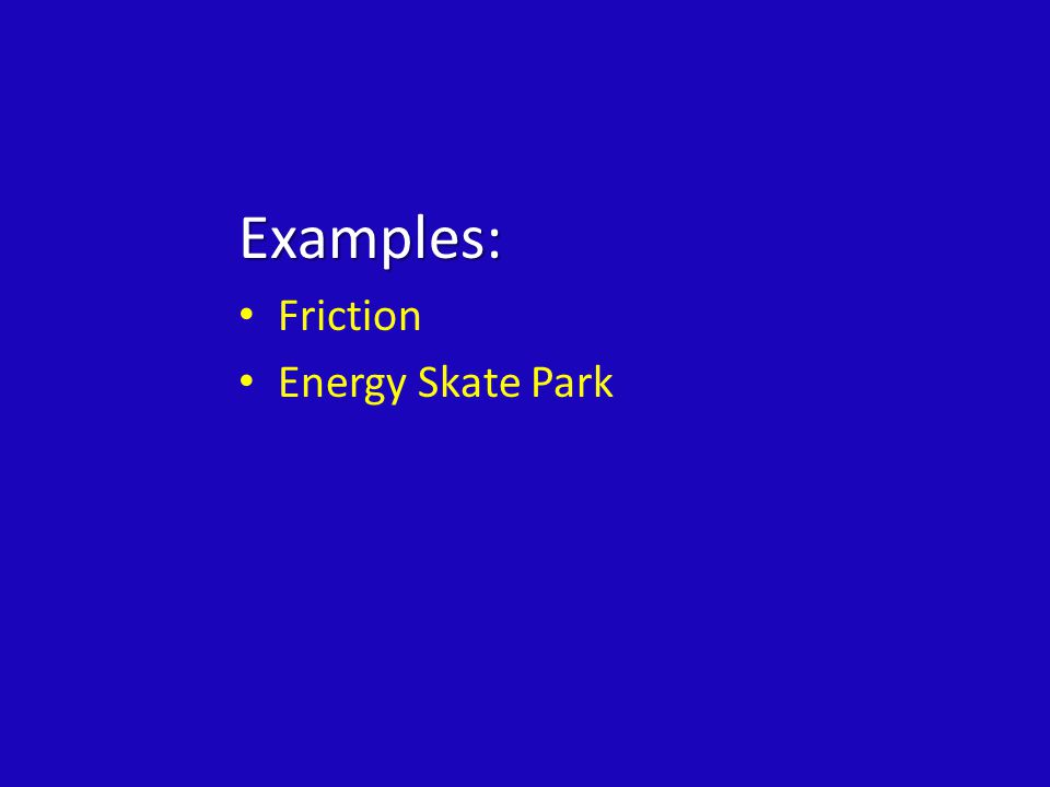 Examples: Friction Energy Skate Park