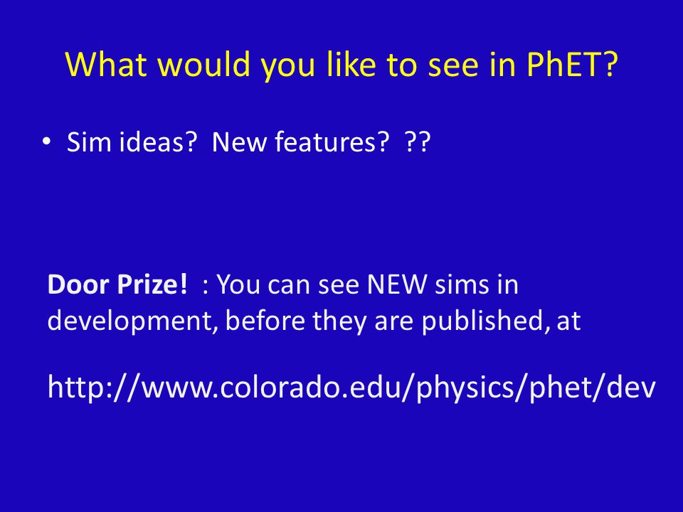 What would you like to see in PhET. Sim ideas. New features.