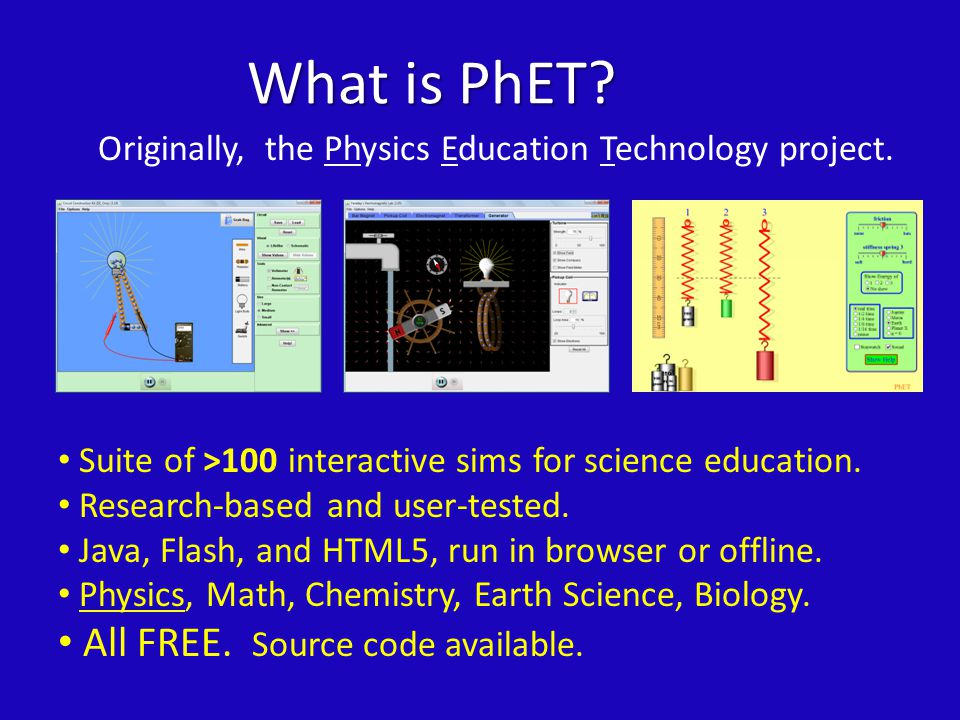 What is PhET. Suite of >100 interactive sims for science education.