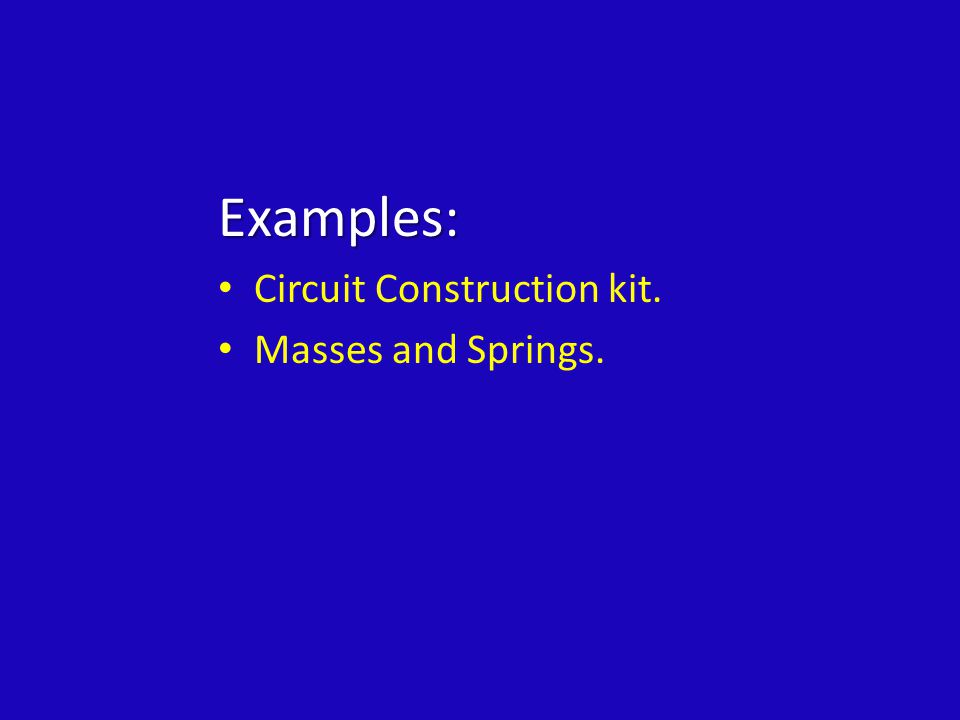 Examples: Circuit Construction kit. Masses and Springs.
