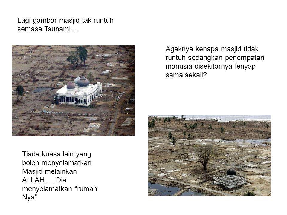Lagi gambar masjid tak runtuh semasa Tsunami… Agaknya kenapa masjid tidak runtuh sedangkan penempatan manusia disekitarnya lenyap sama sekali.