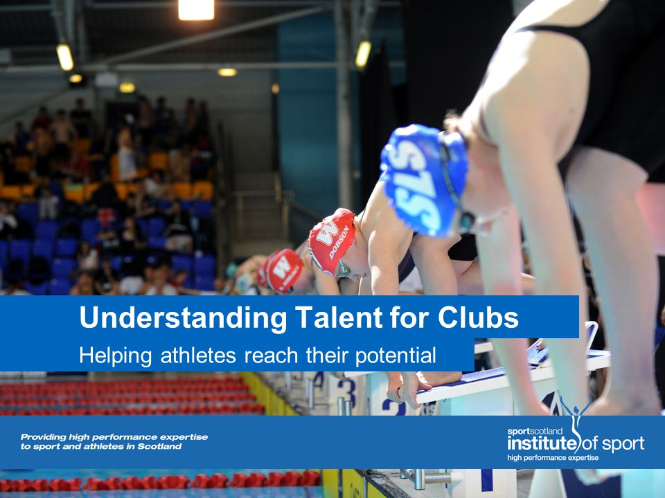 Understanding Talent for Clubs Helping athletes reach their potential
