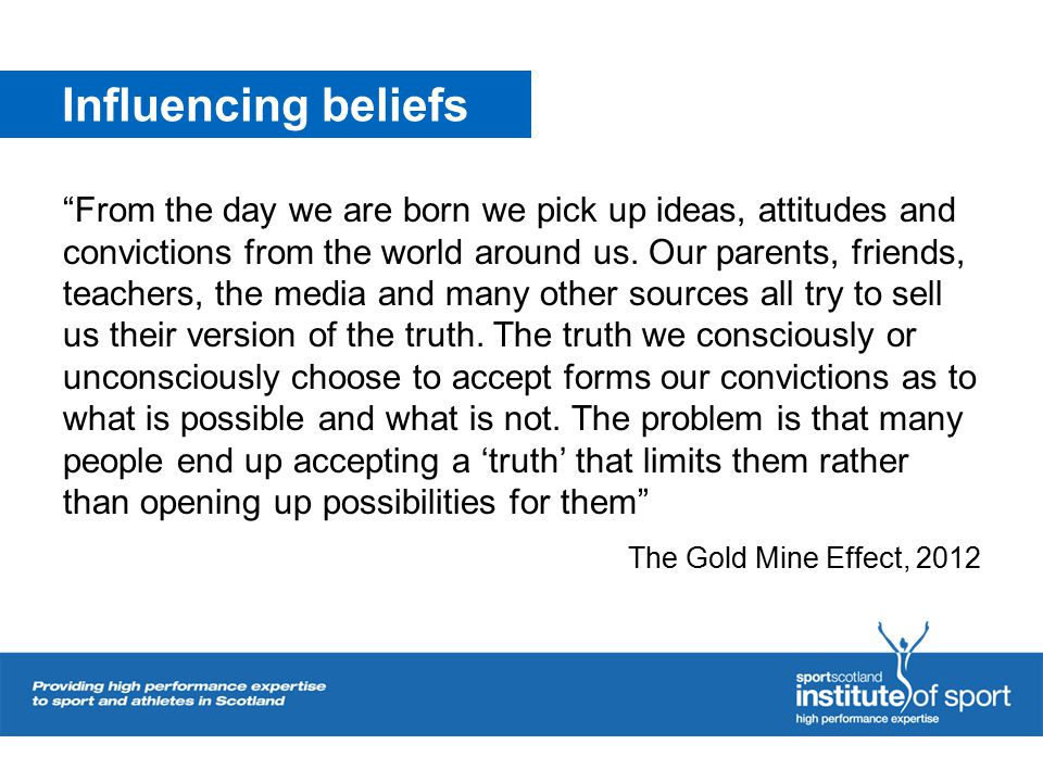 Influencing beliefs From the day we are born we pick up ideas, attitudes and convictions from the world around us.