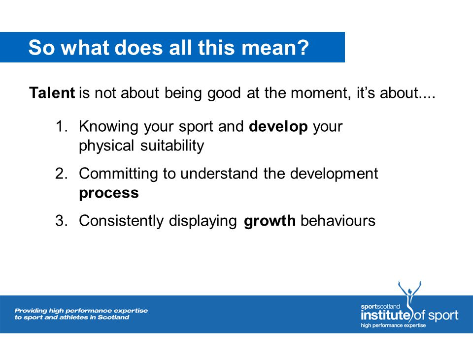 So what does all this mean? 1.Knowing your sport and develop your physical suitability 2.Committing to understand the development process 3.Consistent