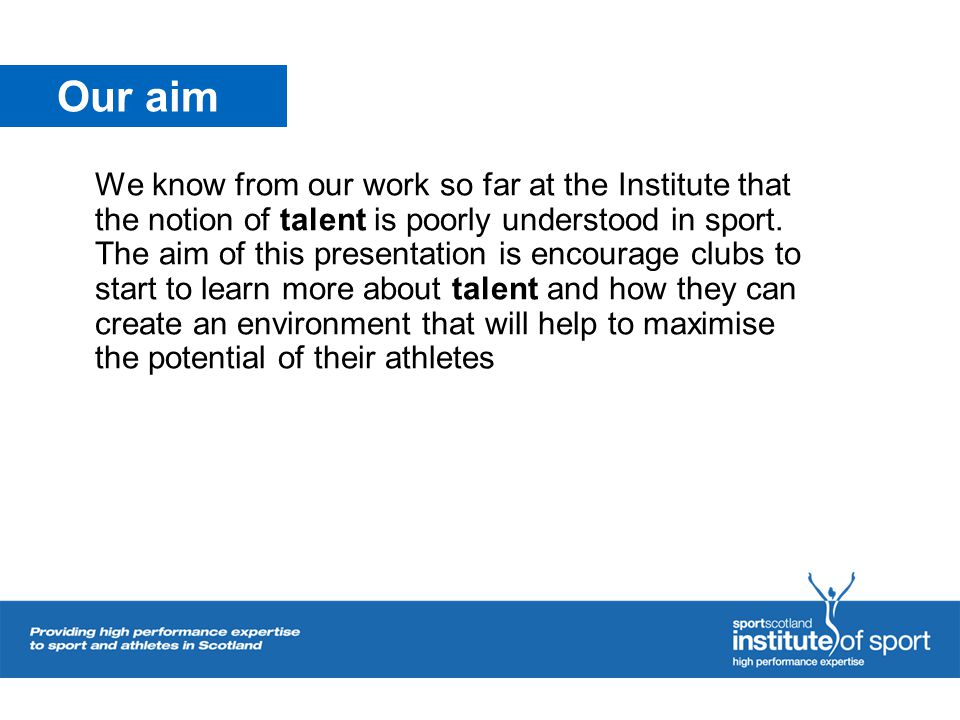 Our aim We know from our work so far at the Institute that the notion of talent is poorly understood in sport.