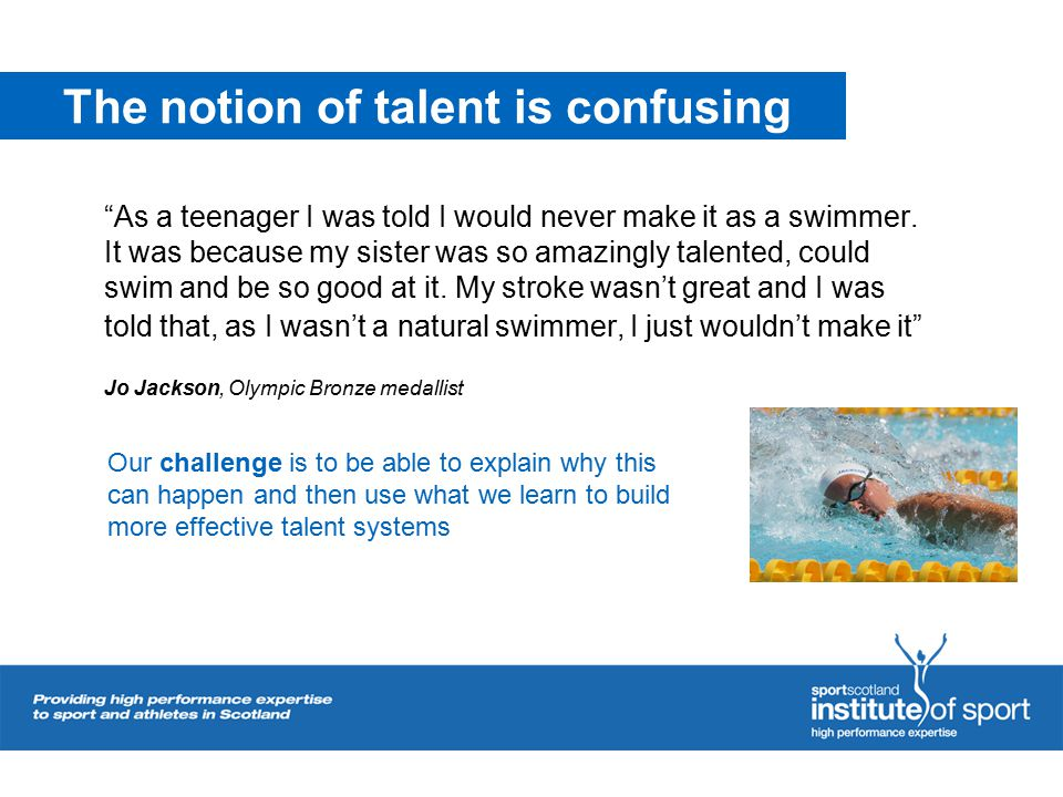 """The notion of talent is confusing """"As a teenager I was told I would never make it as a swimmer. It was because my sister was so amazingly talented, co"""