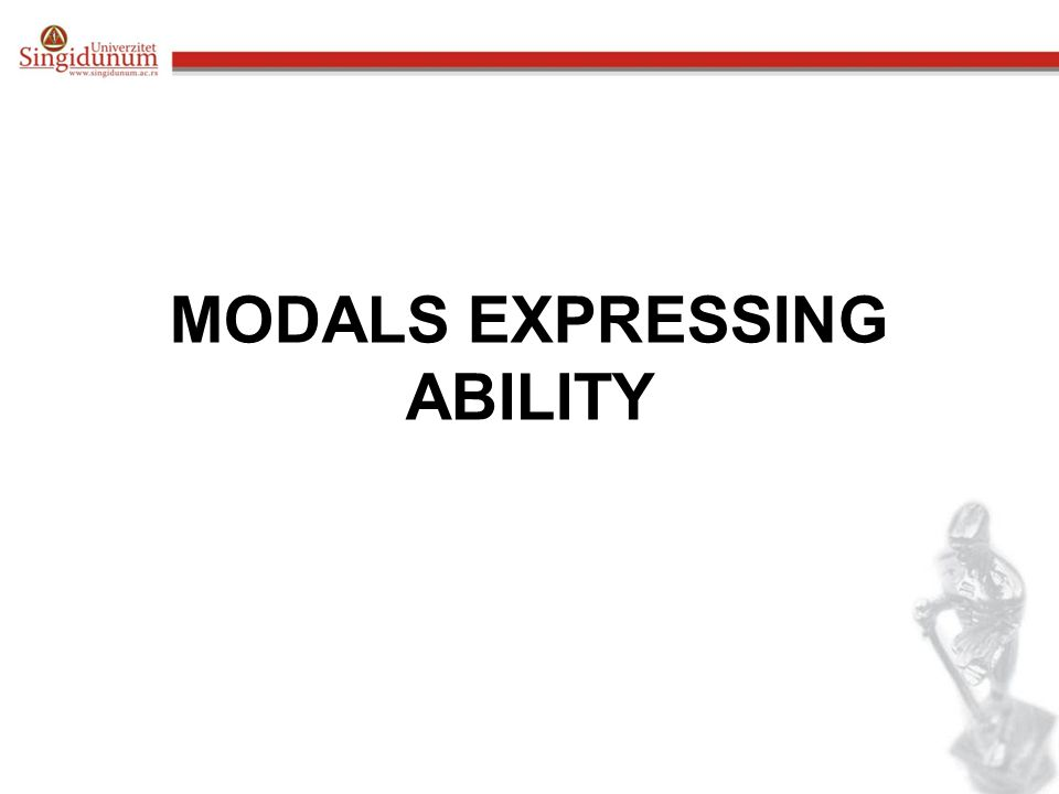 MODALS EXPRESSING ABILITY