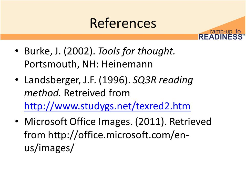 References Burke, J. (2002). Tools for thought. Portsmouth, NH: Heinemann Landsberger, J.F.