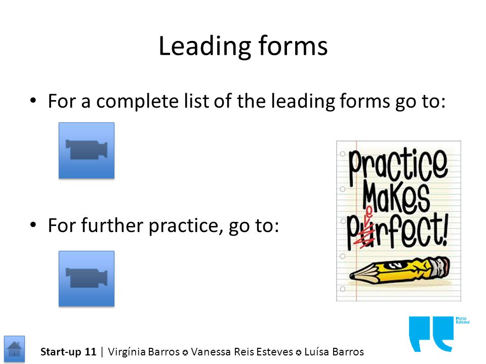 Leading forms For a complete list of the leading forms go to: For further practice, go to: Start-up 11 | Virgínia Barros ✪ Vanessa Reis Esteves ✪ Luísa Barros