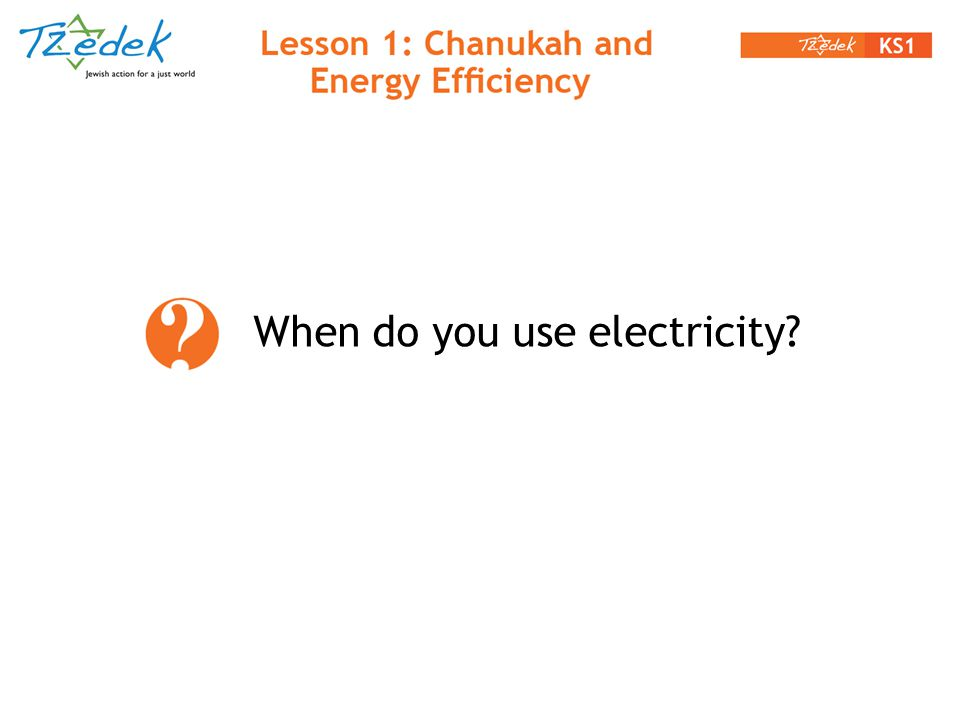 When do you use electricity?