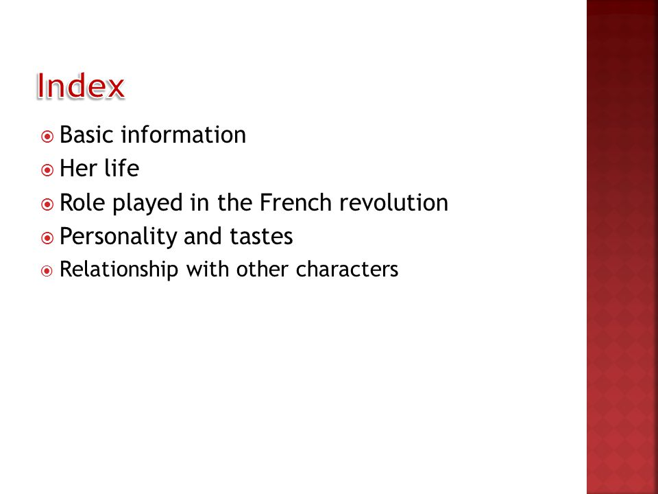  Basic information  Her life  Role played in the French revolution  Personality and tastes  Relationship with other characters