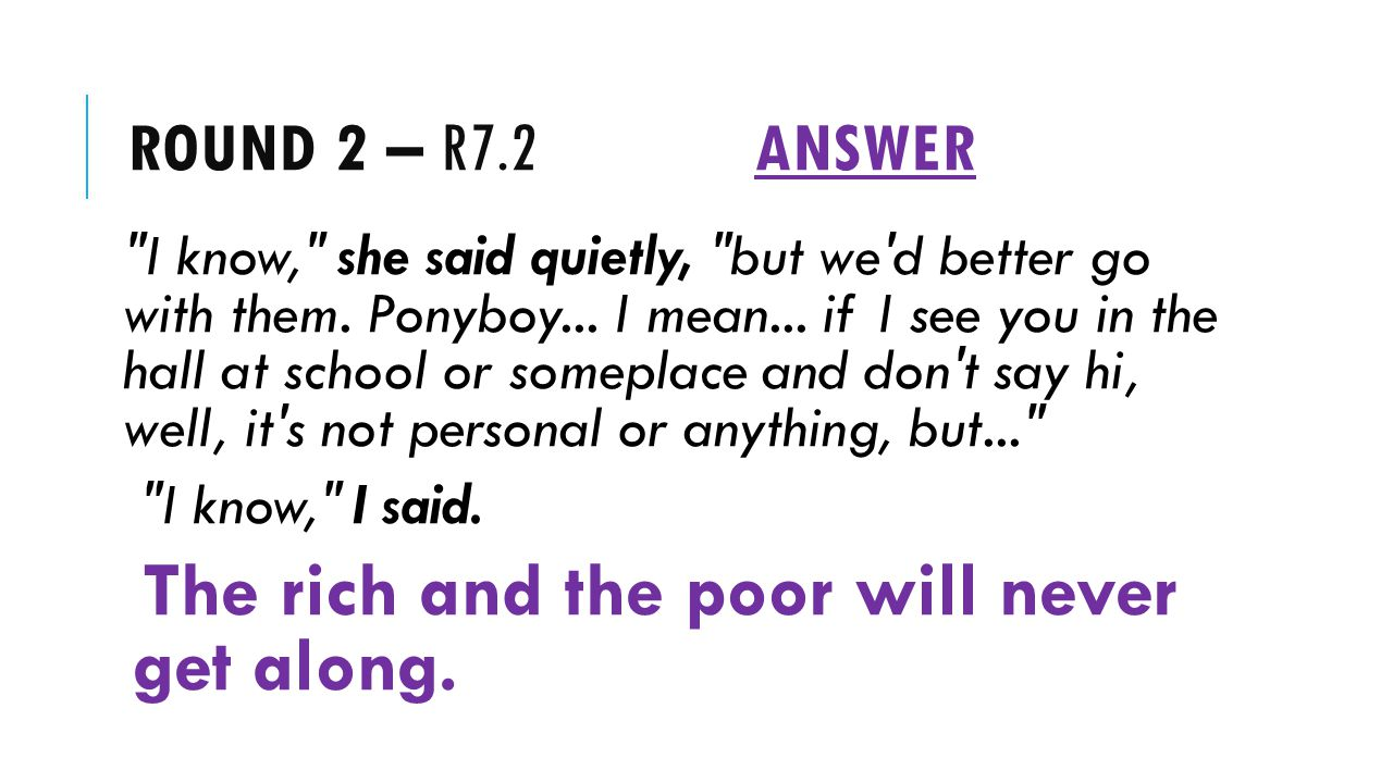 ROUND 2 – R7.2ANSWER I know, she said quietly, but we d better go with them.