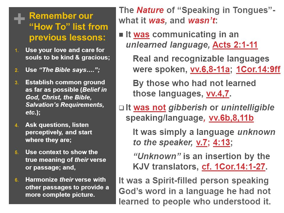 + Remember our How To list from previous lessons: The Purpose of Speaking in Tongues - why it was, and wasn't: It was a sign to unbelievers to confirm the speaker, 1Cor.14:22a.