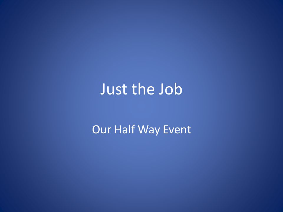 Just the Job Our Half Way Event
