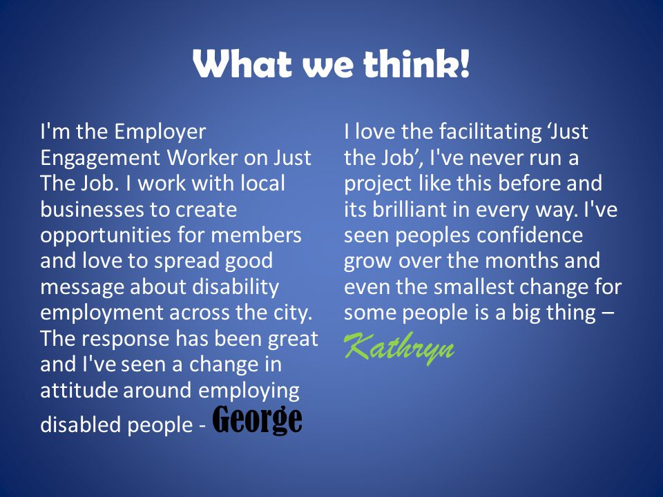 What we think. I m the Employer Engagement Worker on Just The Job.