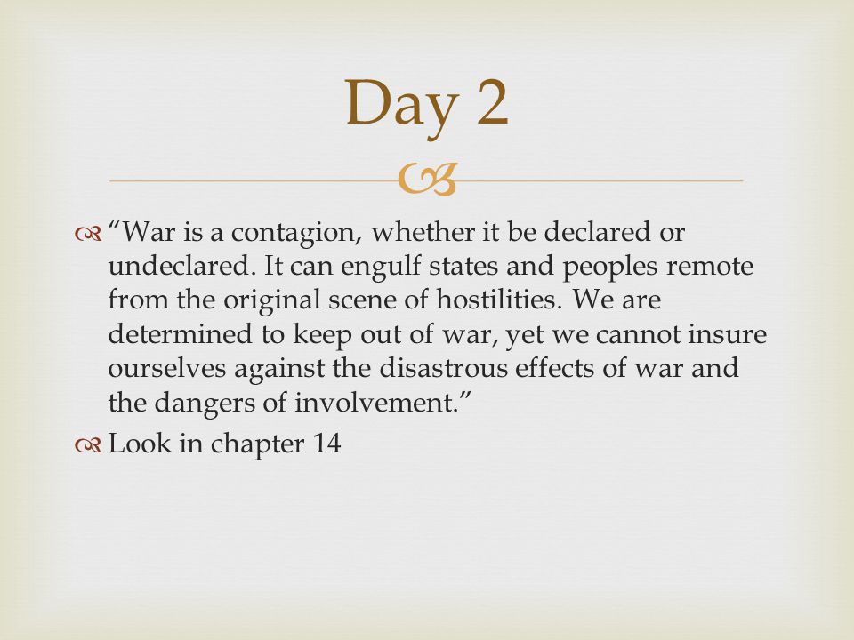   War is a contagion, whether it be declared or undeclared.