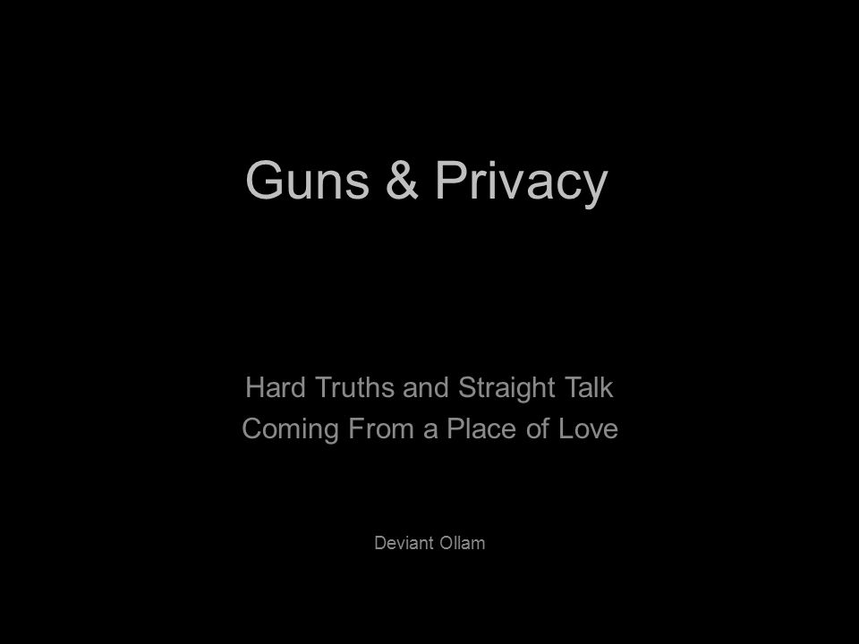 Guns & Privacy Hard Truths and Straight Talk Coming From a Place of Love Deviant Ollam