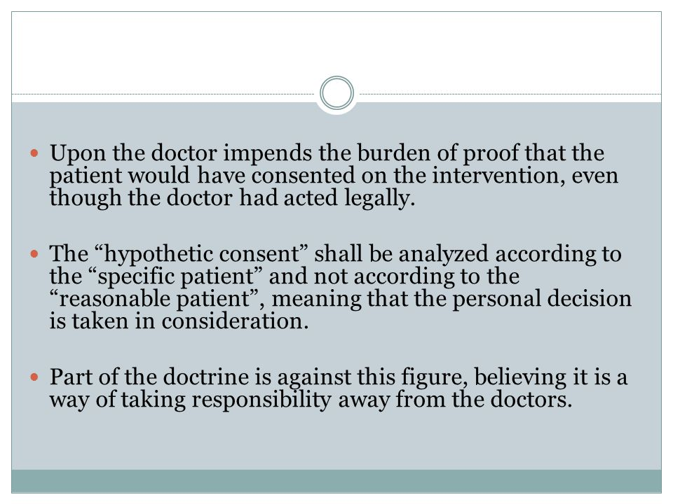 Hypothetical consent – Portuguese law The modern Portuguese doctrine accepts that the doctor can defend himself claiming the exception of licit alternative behavior.