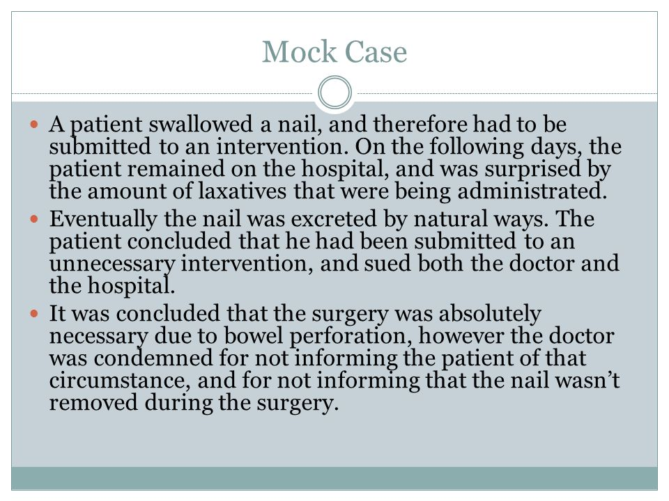 Mock Case A patient swallowed a nail, and therefore had to be submitted to an intervention.