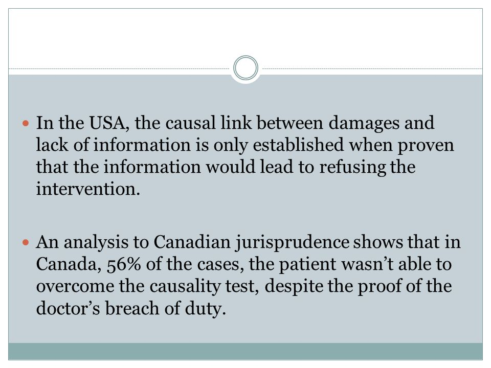 In the USA, the causal link between damages and lack of information is only established when proven that the information would lead to refusing the intervention.