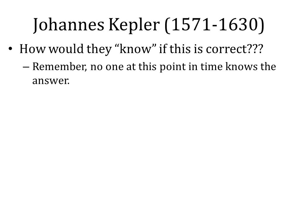 Johannes Kepler (1571-1630) How would they know if this is correct??.