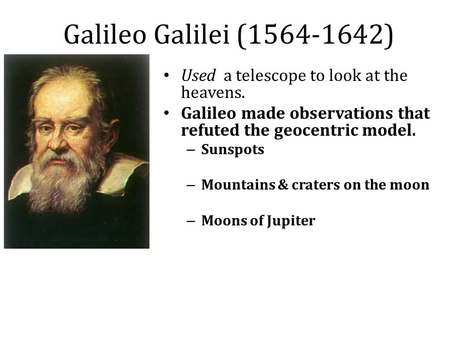 Galileo Galilei (1564-1642) Used a telescope to look at the heavens.