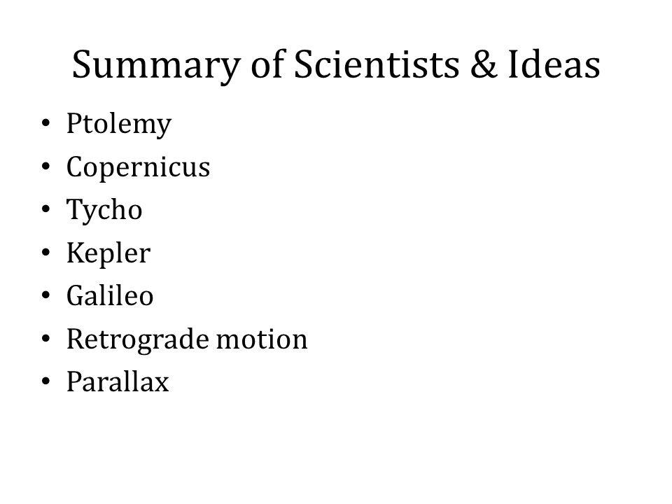 Summary of Scientists & Ideas Ptolemy Copernicus Tycho Kepler Galileo Retrograde motion Parallax