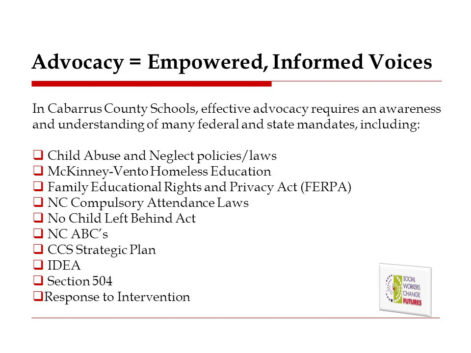 Advocacy = Empowered, Informed Voices In Cabarrus County Schools, effective advocacy requires an awareness and understanding of many federal and state