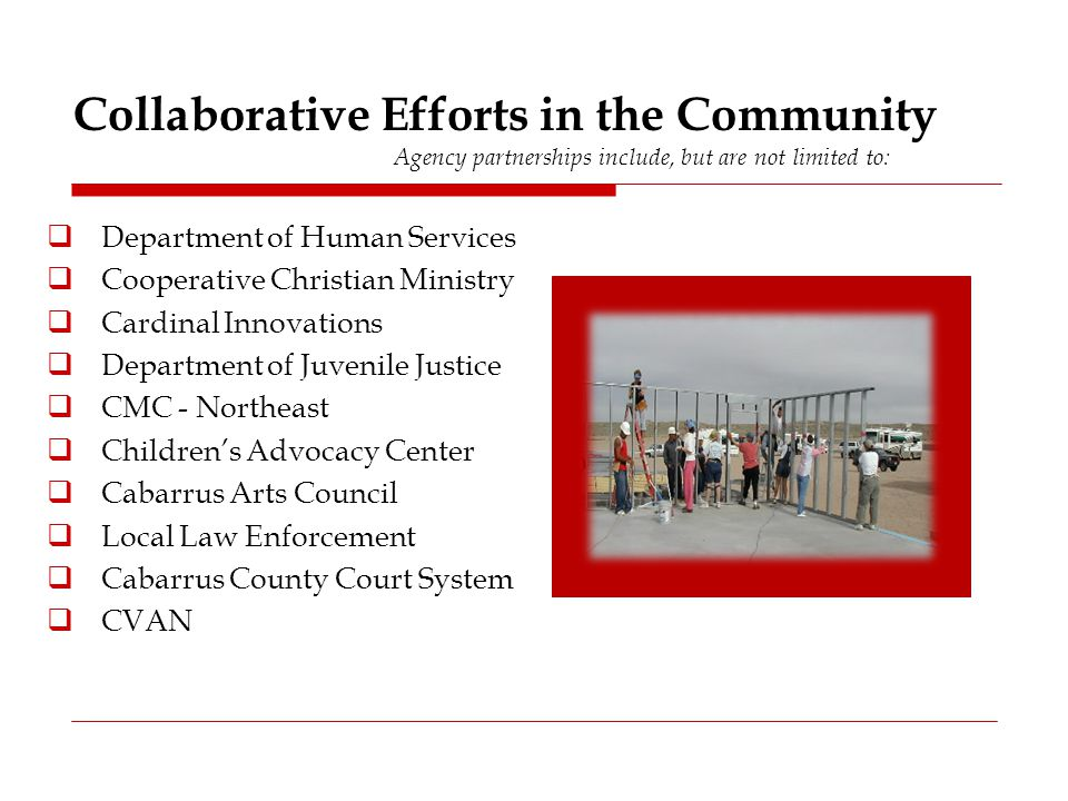 Collaborative Efforts in the Community Agency partnerships include, but are not limited to :  Department of Human Services  Cooperative Christian Mi