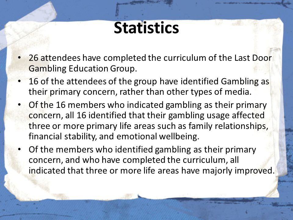 Statistics 26 attendees have completed the curriculum of the Last Door Gambling Education Group.