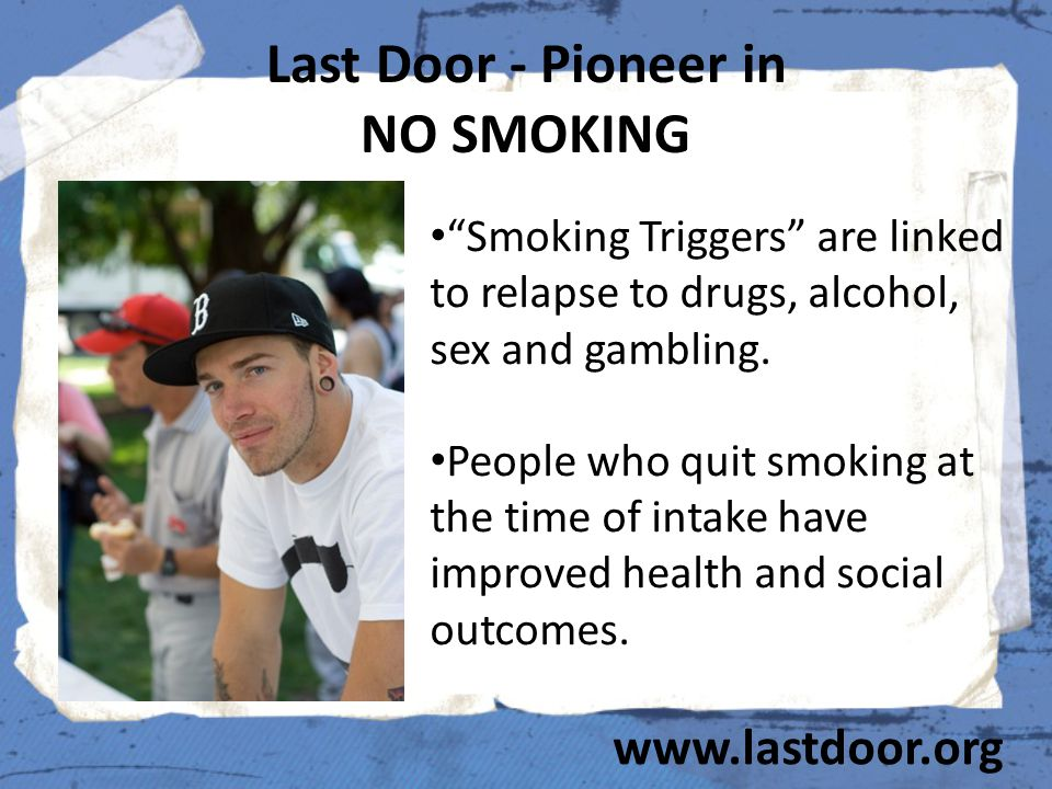 "Last Door - Pioneer in NO SMOKING ""Smoking Triggers"" are linked to relapse to drugs, alcohol, sex and gambling. People who quit smoking at the time of"