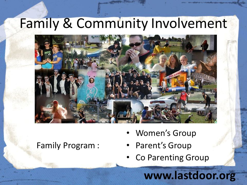 Family & Community Involvement Family Program : Women's Group Parent's Group Co Parenting Group www.lastdoor.org