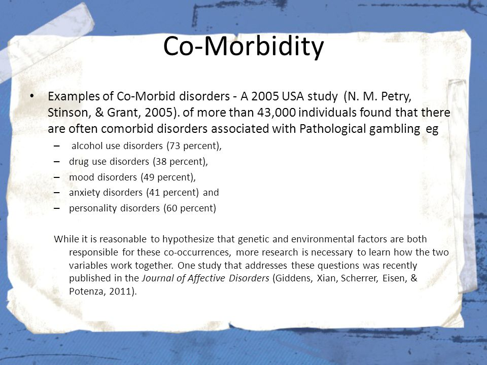 Co-Morbidity Examples of Co-Morbid disorders - A 2005 USA study (N.