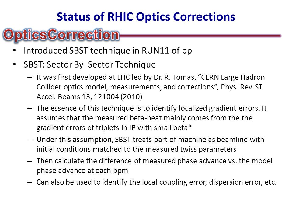 Status of RHIC Optics Corrections Introduced SBST technique in RUN11 of pp SBST: Sector By Sector Technique – It was first developed at LHC led by Dr.