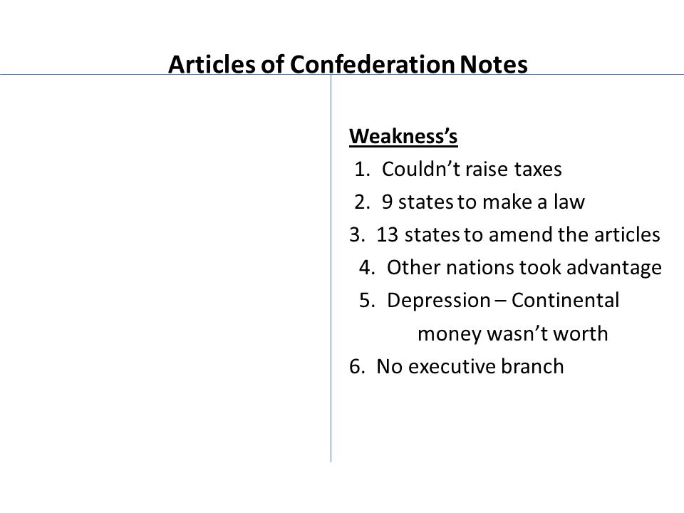 Articles of Confederation Notes Weakness's 1. Couldn't raise taxes 2.