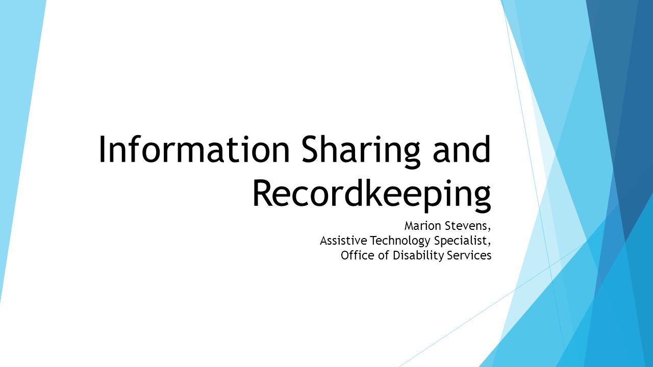 Information Sharing and Recordkeeping Marion Stevens, Assistive Technology Specialist, Office of Disability Services