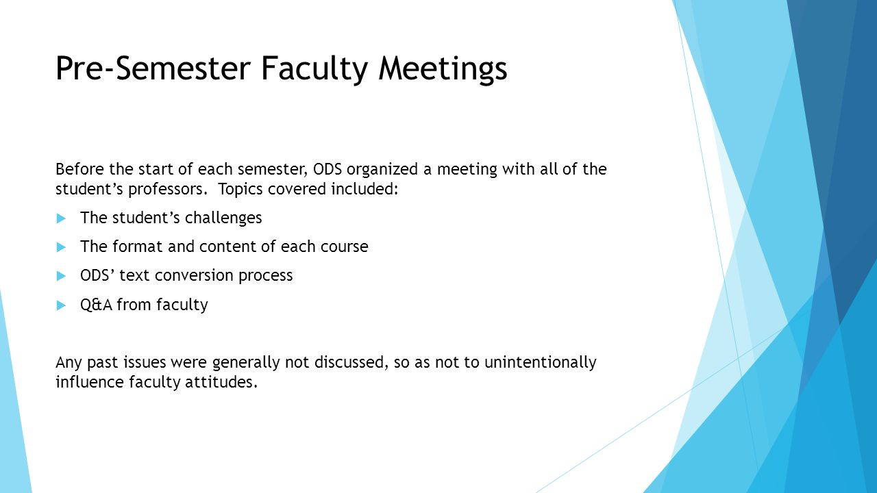 Pre-Semester Faculty Meetings Before the start of each semester, ODS organized a meeting with all of the student's professors.