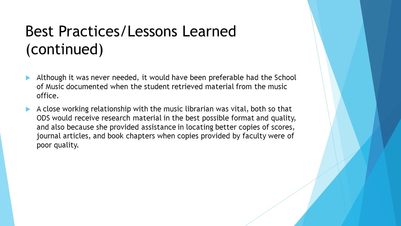 Best Practices/Lessons Learned (continued)  Although it was never needed, it would have been preferable had the School of Music documented when the student retrieved material from the music office.