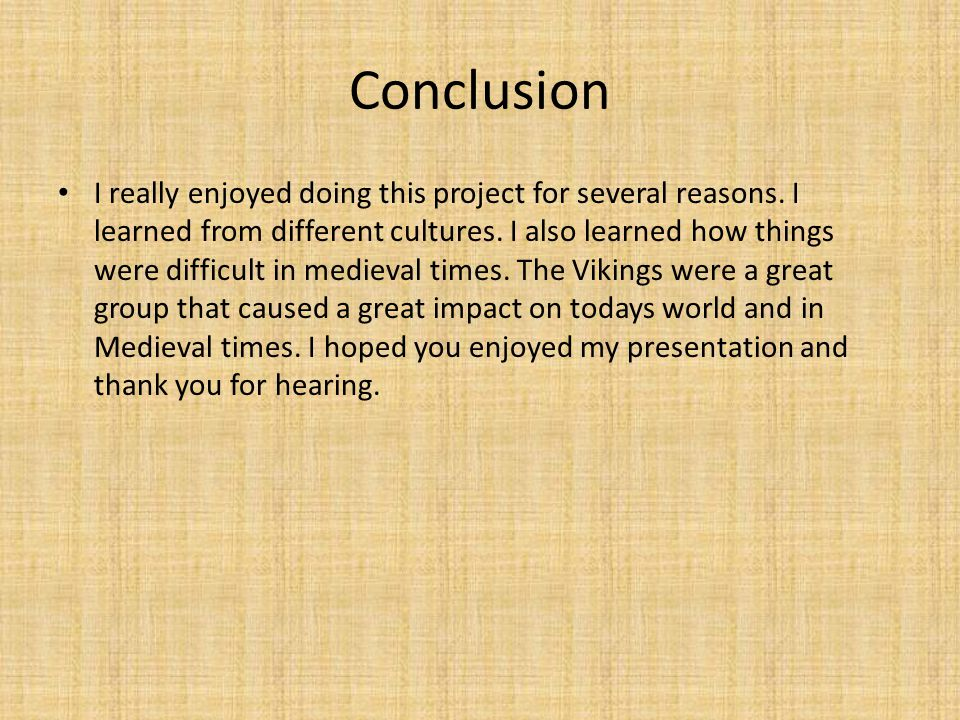 Conclusion I really enjoyed doing this project for several reasons. I learned from different cultures. I also learned how things were difficult in med