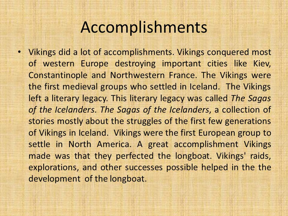 Accomplishments Vikings did a lot of accomplishments. Vikings conquered most of western Europe destroying important cities like Kiev, Constantinople a