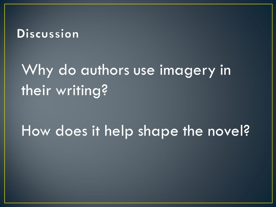 Why do authors use imagery in their writing How does it help shape the novel
