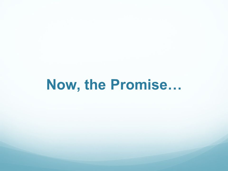 Now, the Promise…