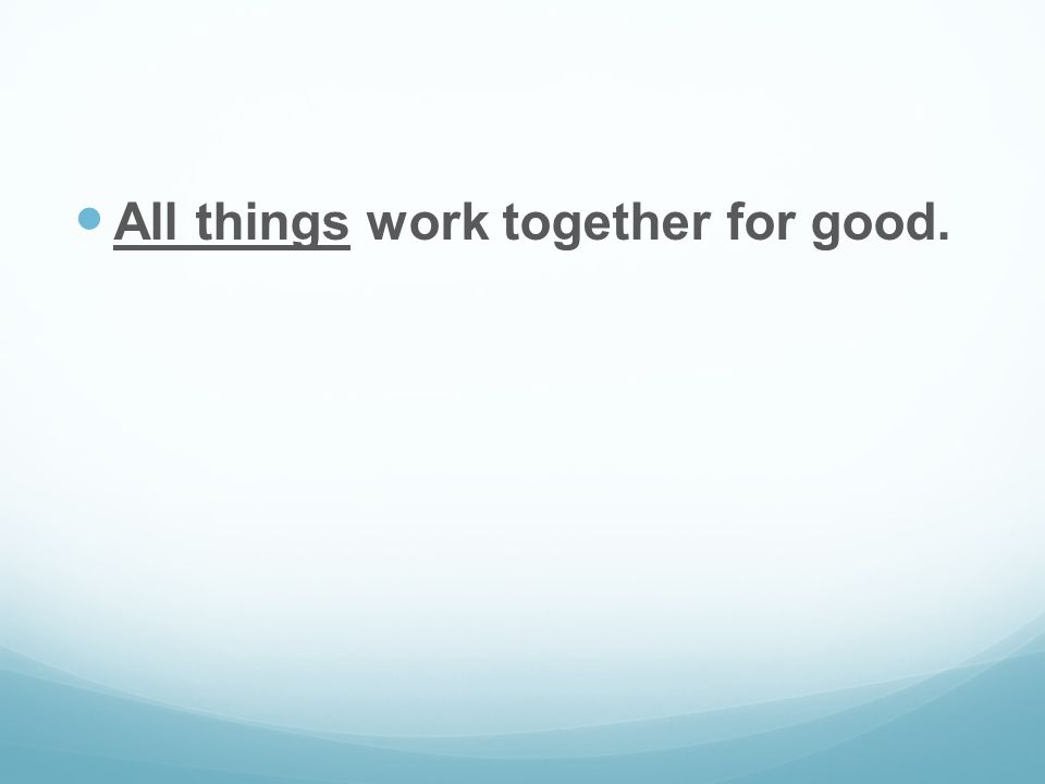 All things work together for good.