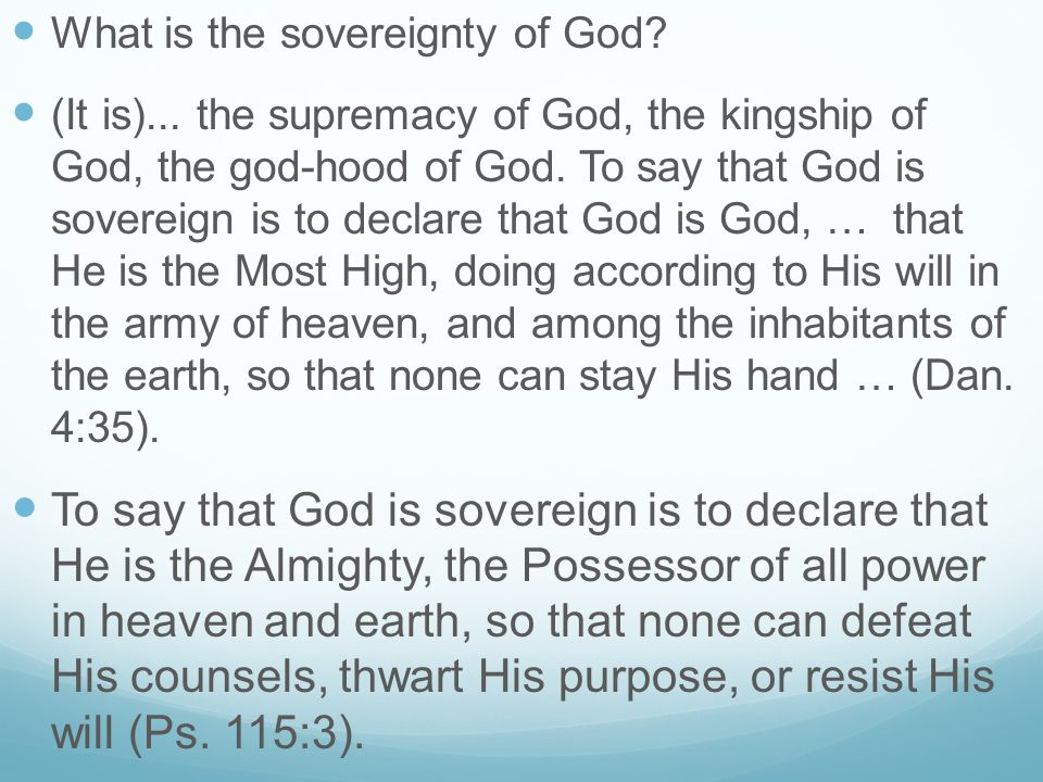 What is the sovereignty of God? (It is)... the supremacy of God, the kingship of God, the god-hood of God. To say that God is sovereign is to declare
