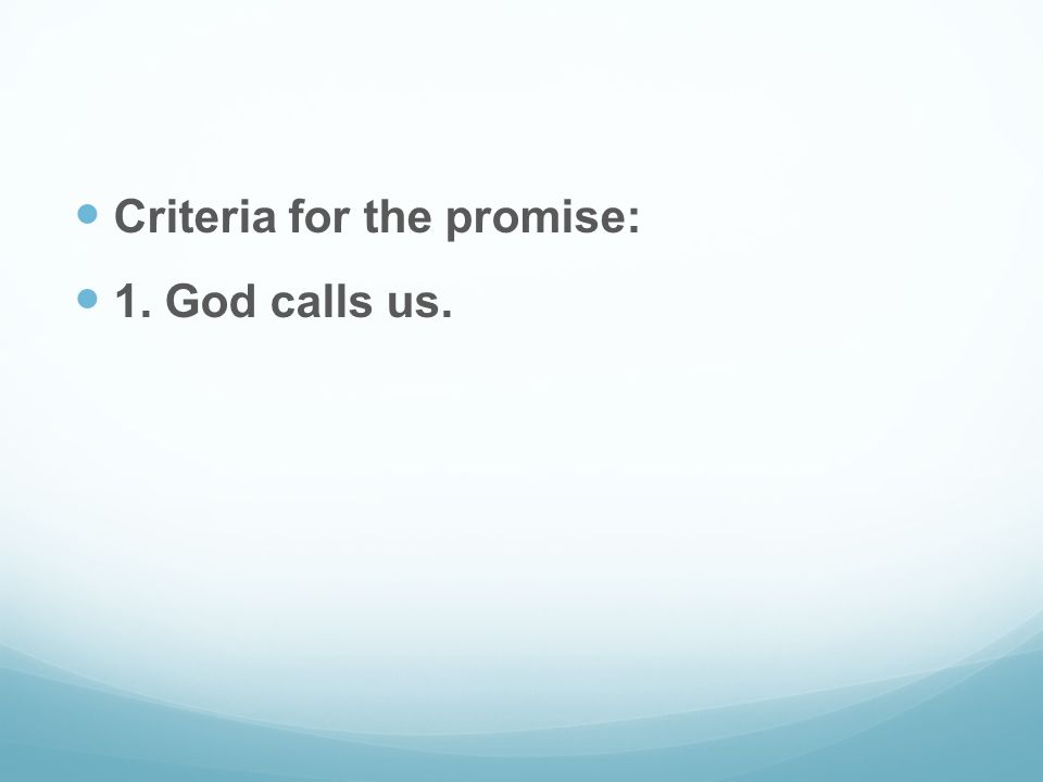 Criteria for the promise: 1. God calls us.
