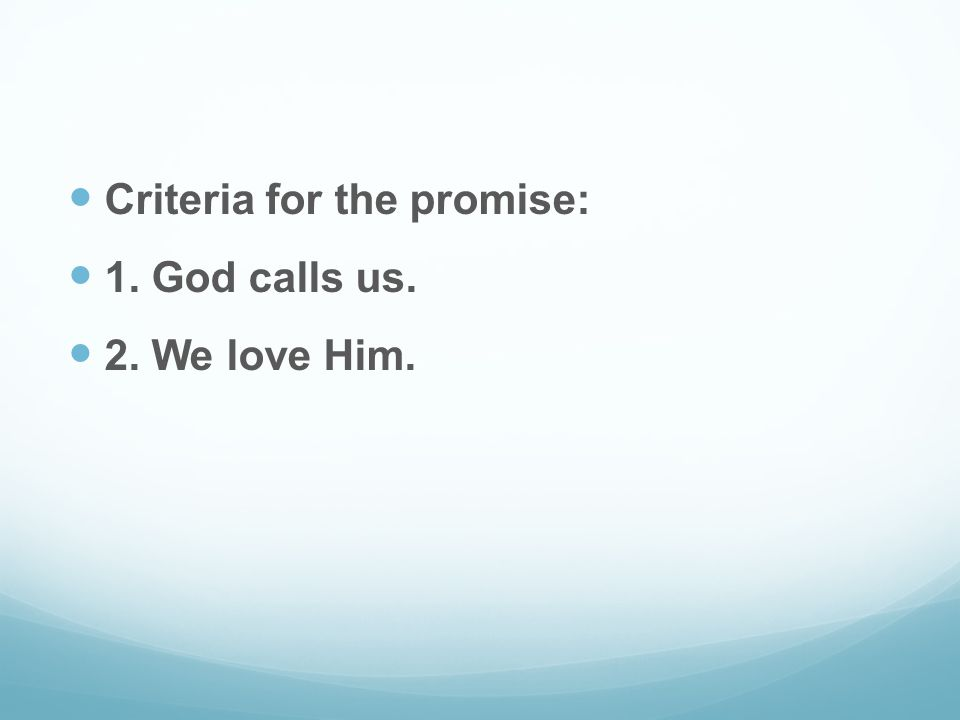 Criteria for the promise: 1. God calls us. 2. We love Him.