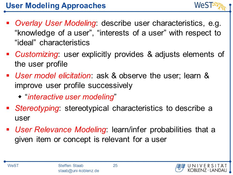 Steffen Staab staab@uni-koblenz.de 25WeST User Modeling Approaches  Overlay User Modeling: describe user characteristics, e.g.