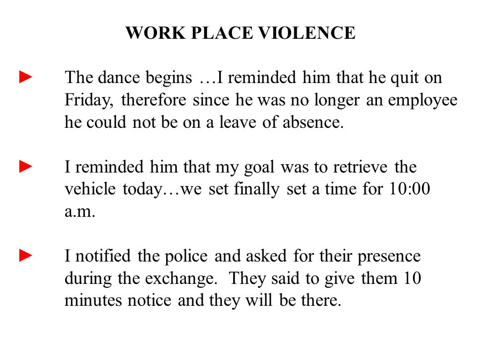 WORK PLACE VIOLENCE ► The dance begins …I reminded him that he quit on Friday, therefore since he was no longer an employee he could not be on a leave of absence.