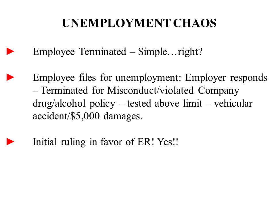 UNEMPLOYMENT CHAOS ►Employee Terminated – Simple…right.
